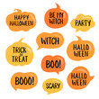 Set of vector halloween speech bubbles with short phrases: happy halloween, trick or threat, party, be my witch etc. Vector illustration on white. Pumpkin speech bubbles set.