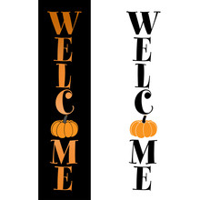 Welcome Vertical Halloween Sign Set With Pumpkin - Good For Door Stops, T-shirt, Mug, Scrap Booking, Gift, Printing Press. Holiday Quotes.