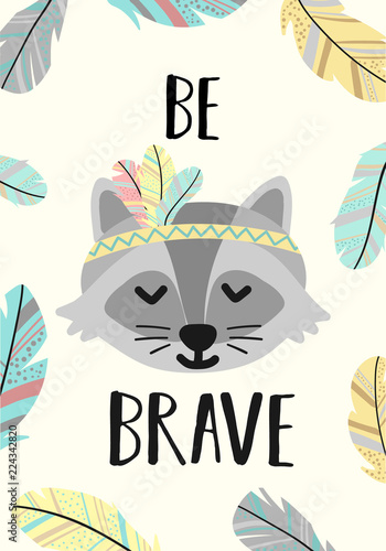 Foto-Lamellenvorhang - Vector image of a cute raccoon in Boho style. A cartoon hand-drawn illustration of animals with the inscription Be brave for use as a print for children, on Baby Shower, banner, postcard, poster. (von Anton)