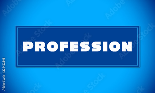 Profession - clear white text written on blue card on blue background