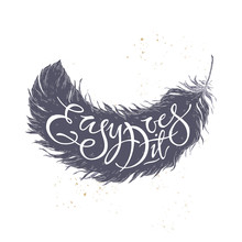 Brush Lettering Inspiration Quote Placed In A Form Of A Feather Saying Easy Does It.