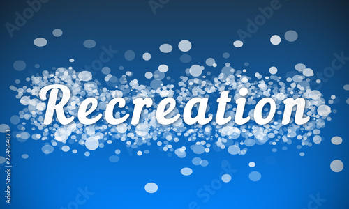 Recreation - white text written on blue bokeh effect background