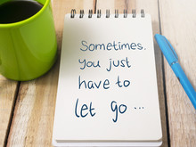 Sometimes You Just Have To Let Go, Motivational Words Quotes Concept
