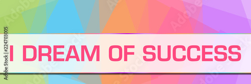 I Dream Of Success Colorful Abstract Background Horizontal