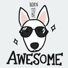 Bull Terrier Born To Be Awesome Cartoon Vector Illustration