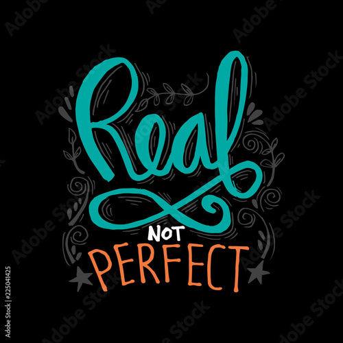 Staande foto Positive Typography Real not perfect hand lettering