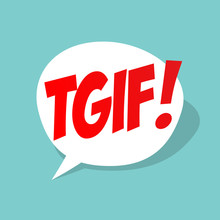 TGIF / Thanks God It's Friday