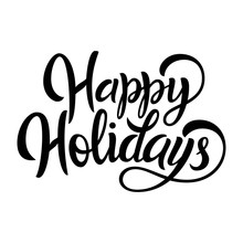 Happy Holidays Brush Hand Lettering, Isolated On White Background. Perfect For Festive Card Design, Christmas Postcards. Vector Type Illustration.