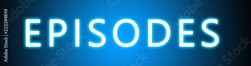 Fotografie, Tablou Episodes - glowing white text on blue background