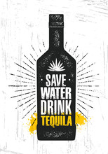 Save Water. Drink Tequila. Cra...