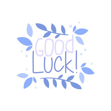 Good Luck, Positive Quote, Hand Written Lettering Motivational Slogan