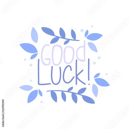 Fotografie, Obraz  Good Luck, positive quote, hand wriiten lettering motivational slogan vector Ill