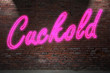 Cuckold  Neon Lettering on Brick Wall