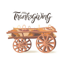 Pumpkins, Zucchini, Cabbage, Baskets Of Vegetables Are Lie On A Wooden Cart, Sketch Vector Graphics Colour Illustration On White Background. Happy Thanksgiving Handwritten Lettering Greeting Card.