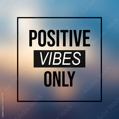 positive vibes only. Inspiration and motivation quote. Inspiration and motivation quote