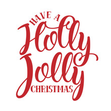 Have A Holly Jolly Christmas - Calligraphy Phrase For Christmas. Hand Drawn Lettering For Xmas Greetings Cards, Invitations. Good For T-shirt, Mug, Scrap Booking, Gift, Printing Press. Holiday Quotes.