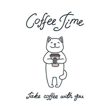 Coffee Time. Take Coffee With You. Illustration Of Happy Cute Cat Holding Coffee In His Paws Isolated On White Background. Vector 8 EPS.