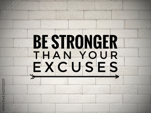 Fényképezés  Motivational and inspirational quote - 'Be stronger than your excuses' written on white blurred wall background