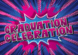 Graduation Celebration - Vector illustrated comic book style phrase.