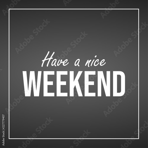 Canvas Print have a nice weekend. Inspiration and motivation quote