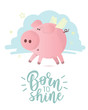"Cute vector pink pig with ""Born to shine"" lettering"