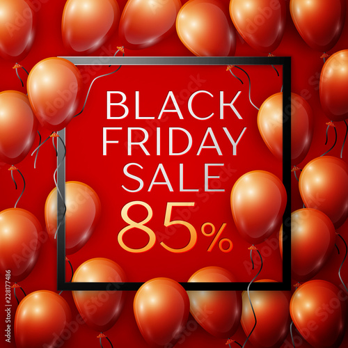 Fotografia  Realistic Red shiny balloons with black ribbon with inscription in centre Black Friday Sale Eighty five percent for discount on red background with square frame