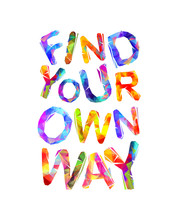 FIND YOUR OWN WAY. Vector Insc...