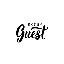 Be Our Guest. Lettering. Calligraphy Vector Illustration.