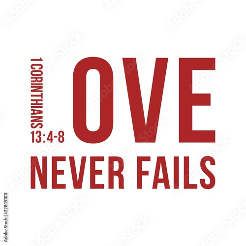 Photo  Biblical phrase from 1 corinthians 13:8, love never fails