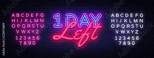 One Day Left neon sign vector. Only 1 day left Design template neon sign, light banner, neon signboard, nightly bright advertising, light inscription. Vector illustration. Editing text neon sign