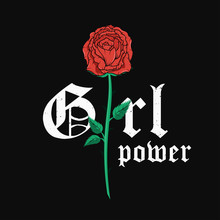 Slogan T-shirt Graphic Design With Red Rose. Trendy Female Style Typography For Tee Print. Girl Power Slogan And Rose For Embroidery Patch