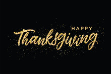Hand Drawn Happy Thanksgiving Lettering Typography Poster. Celebration Quotation For Postcard, Greeting Card, Icon, Invitations, Logo Or Badge. Vector Gold Glitter Ornate Calligraphy Text