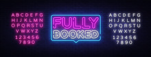 Fully Booked Neon Text Vector. Fully Booked Neon Sign, Design Template, Modern Trend Design, Night Neon Signboard, Night Bright Advertising, Light Banner, Light Art. Vector. Editing Text Neon Sign