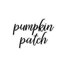 Pumpkin Patch. Lettering. Calligraphy Vector Illustration. Halloween
