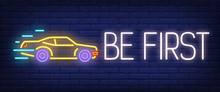 Be First Neon Sign. Automobile On Brick Background. Car Race, Auto Shop, Taxi. Night Bright Advertisement. Vector Illustration In Neon Style For Transport, Advertising, Promotion