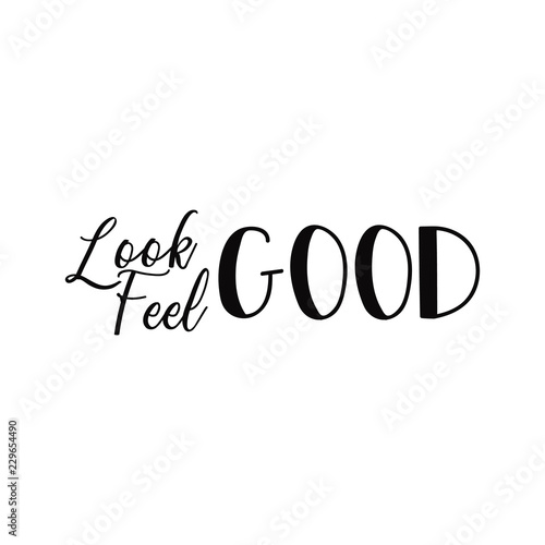 Look Good Feel Good Lettering Calligraphy Vector Illustration
