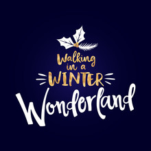 Walking In A Winter Wonderland - Calligraphy Phrase For Christmas. Hand Drawn Lettering For Xmas Greeting Cards, Invitations. Good For T-shirt, Mug, Scrap Booking, Gift, Printing Press. Holiday Quotes