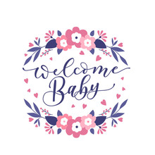 Welcome Baby Cute Illustration With Lettering And Flowers. Baby Shower Invitation Design. Vector Illustration