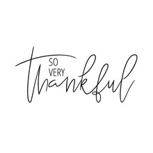 Thanksgiving Hand Drawn Lettering Quote. So Very Thankful. Ink Illustration. Modern Brush Calligraphy. Isolated On White Background. Great For Greeting Card, T-shirt, Window Decal, Sticker.