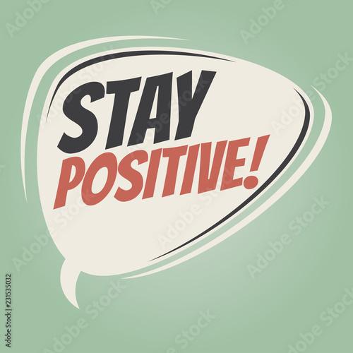 Photo  stay positive retro speech balloon