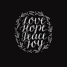 Hand Lettering With Inspirational Holiday Quotes Love, Hope, Peace, Joy On Black Background.