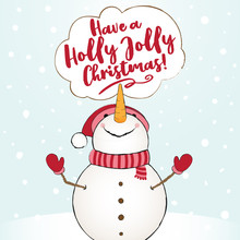 Have A Holly Jolly Xmas-  Funny Vector Quotes Snowman Drawing. Hand Drawn Lettering For Xmas Greetings Cards. Lettering Poster Or T-shirt Textile Graphic Design. / Cute Snowman Character Illustration.