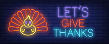 Lets Give Thanks Neon Text With Turkey. Thanksgiving Day Advertisement Design. Night Bright Neon Sign, Colorful Billboard, Light Banner. Vector Illustration In Neon Style.