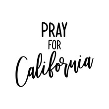 Pray For California - Hand Drawn Typography Poster. Conceptual Handwritten Phrase. Support Illustration Design After Wildfires In Southern California With Map Of California State And Heart Shape.