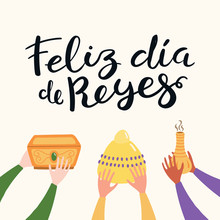 Hand Drawn Vector Illustration Of Three Kings Hands With Gifts, Spanish Quote Feliz Dia De Reyes, Happy Kings Day. Isolated Objects. Flat Style Design. Concept, Element For Epiphany Card, Banner.