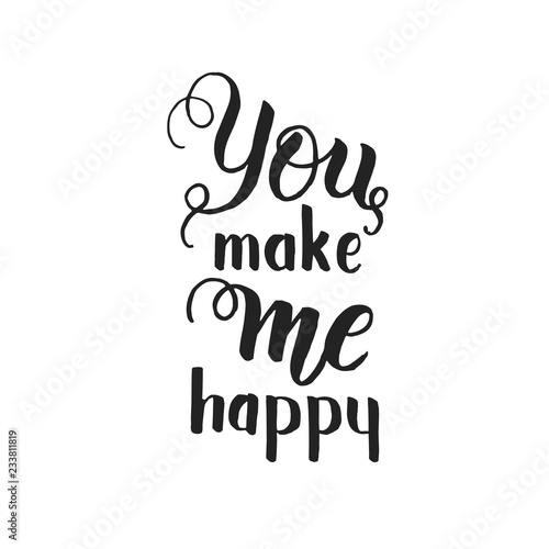 You Make Me Happy Hand Made Inspirational And Motivational Quote