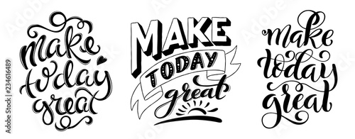 Obraz Make today great. Inspirational phrase. Modern calligraphy quote with handdrawn lettering. Template for print and poster - fototapety do salonu