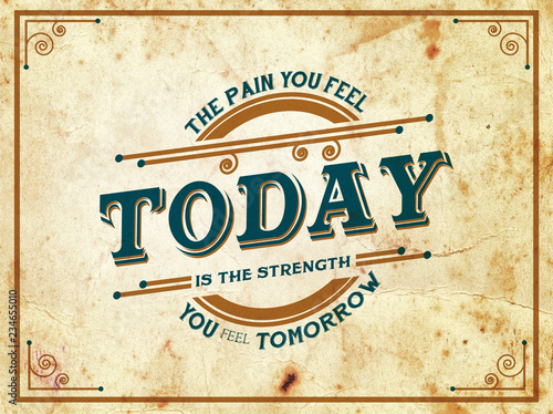 Papiers peints Affiche vintage Inspirational and motivating saying, quote known to people. Transparent Vector Graphics. Design for printing, for T-Shirt or fabric. The pain you feel today