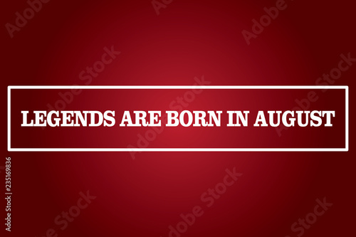 Birthday Quotes, legends are born in august - Buy this stock