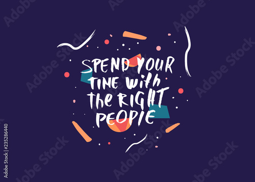Fotografía  Spend your time with the right people quote.